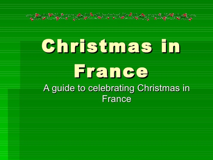 Christmas in France A guide to celebrating Christmas in France