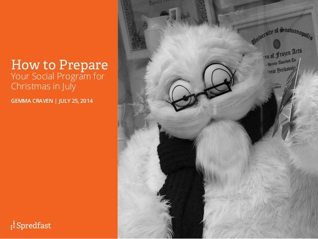 1   GEMMA CRAVEN | JULY 25, 2014 How to Prepare Your Social Program for Christmas in July