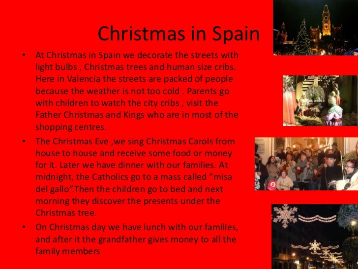 Christmas in Spain• At Christmas in Spain we decorate the streets with  light bulbs , Christmas trees and human size cribs...