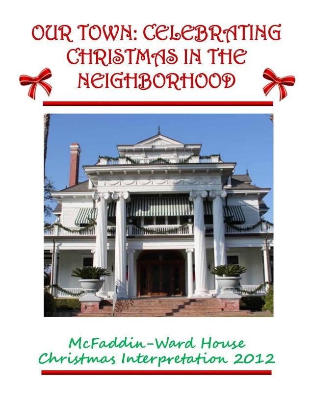 OUR TOWN: CELEBRATING   CHRISTMAS IN THE    NEIGHBORHOOD   McFaddin-Ward HouseChristmas Interpretation 2012