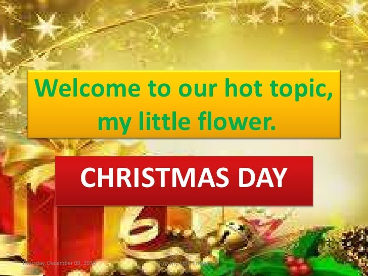 Welcome to our hot topic,        my little flower.                     CHRISTMAS DAYThursday, December 09, 2010   For my l...