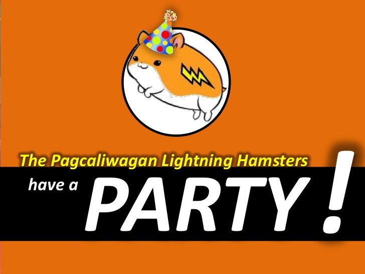 The Pagcaliwagan Lightning Hamsters have a       PARTY