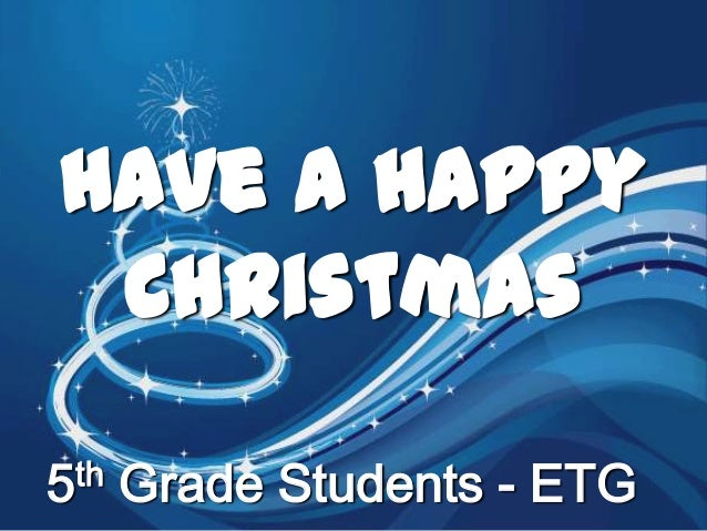 Have a happy Christmas th 5  Grade Students - ETG
