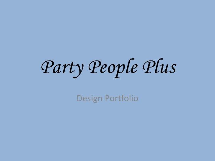 Party People Plus<br />Design Portfolio<br />