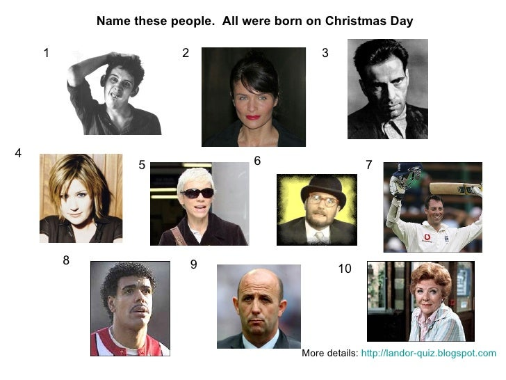 1 2 3 4 5 6 7 8 9 10 Name these people.  All were born on Christmas Day More details:  http://landor-quiz.blogspot.com