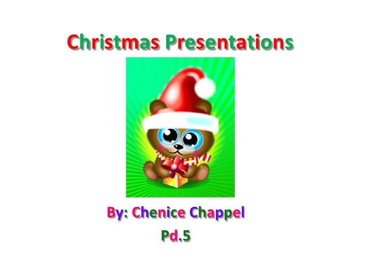 Christmas Presentations<br />By: Chenice Chappel<br />Pd.5<br />
