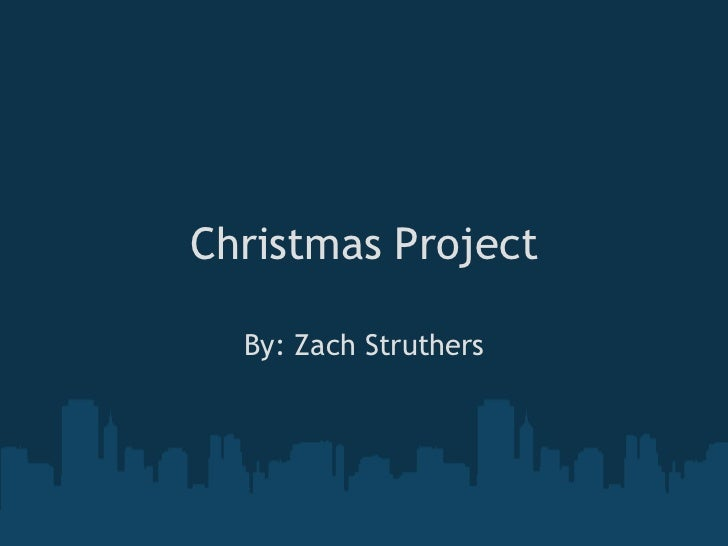 Christmas Project By: Zach Struthers