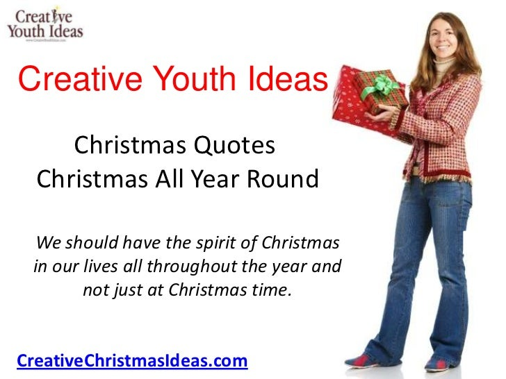 Creative Youth Ideas     Christmas Quotes  Christmas All Year Round We should have the spirit of Christmas in our lives al...