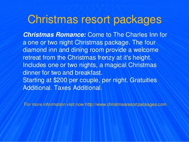 Christmas resort packages Christmas Romance: Come to The Charles Inn for a one or two night Christmas package. The four di...