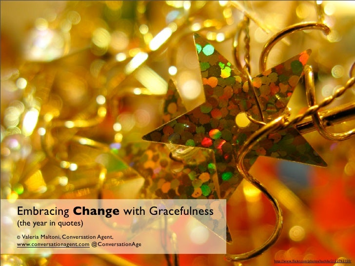 Embracing Change with Gracefulness (the year in quotes) © Valeria        Maltoni, Conversation Agent, www.conversationagen...