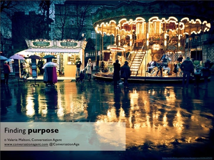 Finding purpose© Valeria       Maltoni, Conversation Agentwww.conversationagent.com @ConversationAge                      ...