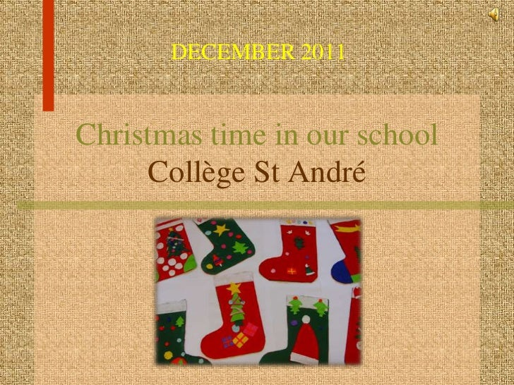 DECEMBER 2011Christmas time in our school     Collège St André