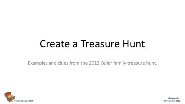 Create a Treasure Hunt Examples and clues from the 2013 Keller family treasure hunt.
