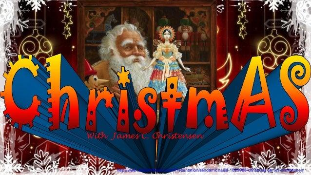 With James C. Christensen      http://www.authorstream.com/Presentation/sandamichaela-1625988-christmas-james-christensen/