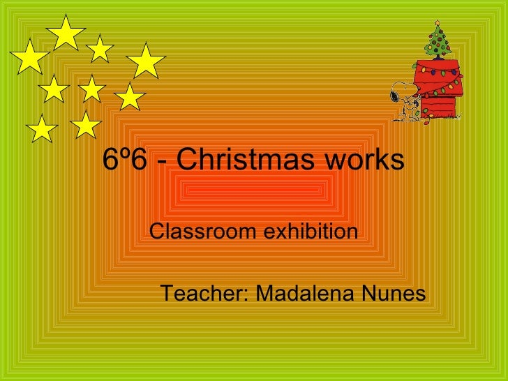 6º6 - Christmas works Classroom exhibition Teacher: Madalena Nunes