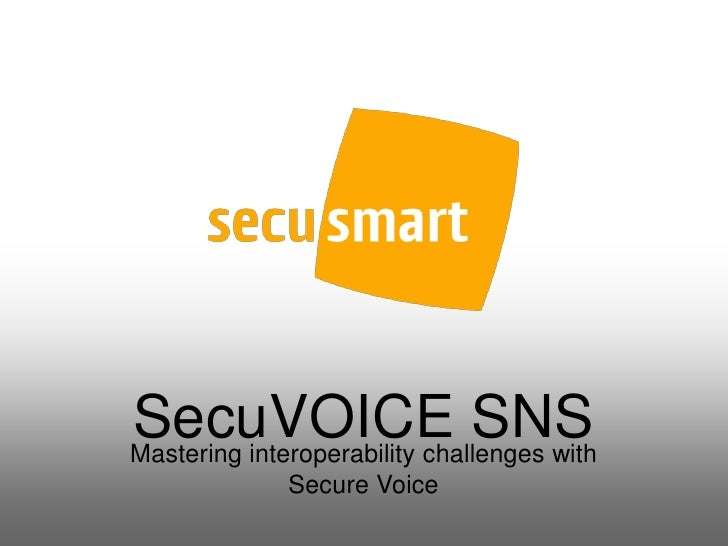 SecuVOICE SNSMastering interoperability challenges with              Secure Voice