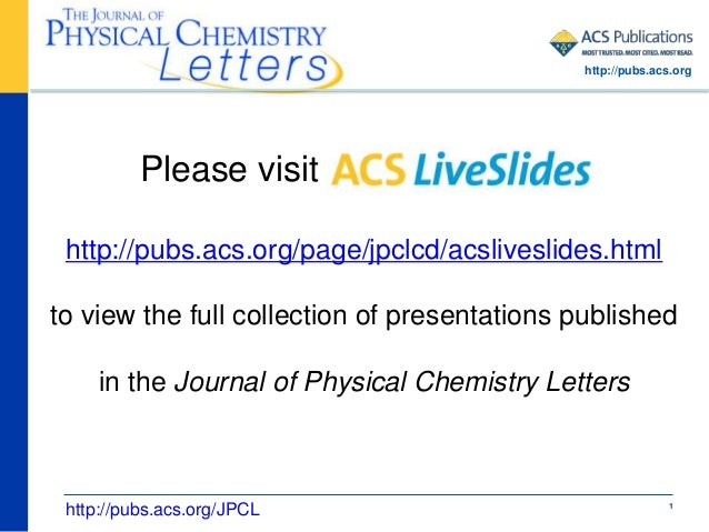 1 Please visit ACS LiveSlides http://pubs.acs.org/page/jpclcd/acsliveslides.html to view the full collection of presentati...
