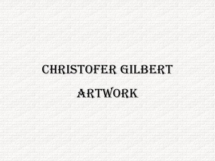 Christoper Gilbert Artworks