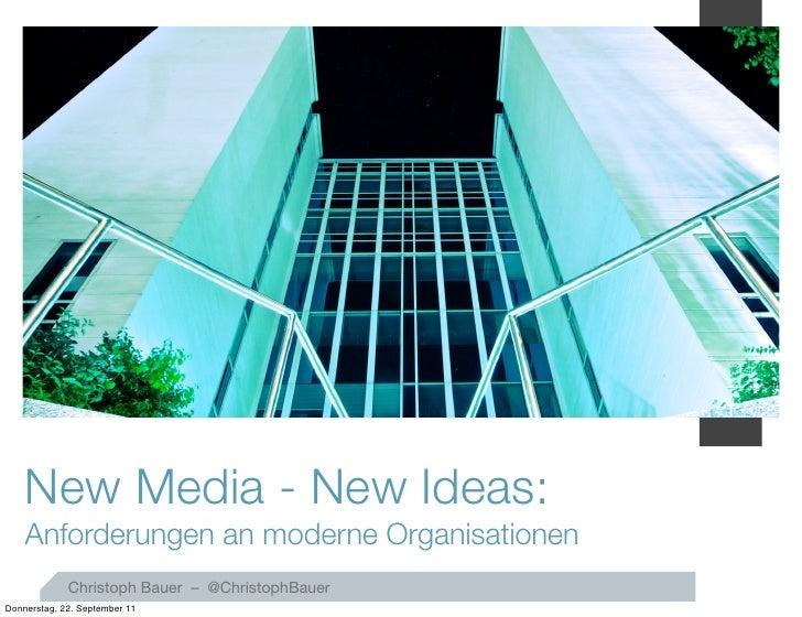 1    New Media - New Ideas:    Anforderungen an moderne Organisationen             Christoph Bauer – @ChristophBauerDonner...