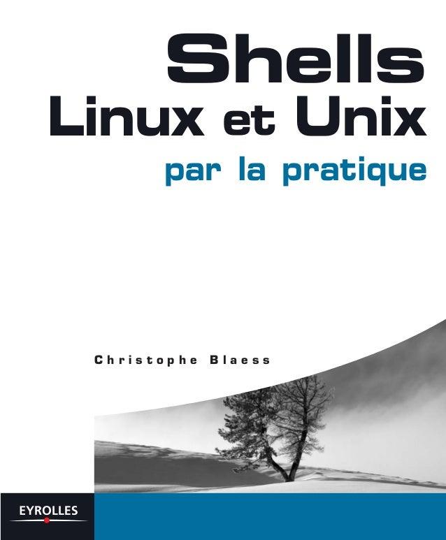C h r i s t o p h e B l a e s s Shells Linux et Unix par la pratique