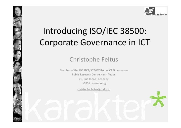 Introducing ISO/IEC 38500: Corporate Governance in ICT           Christophe Feltus     Member of the ISO JTC1/SC7/WG1A on ...