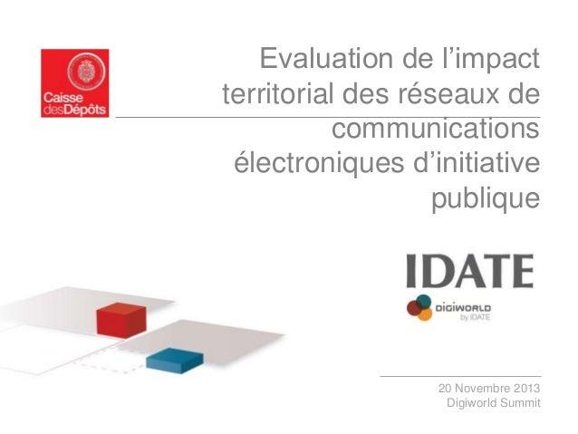 Evaluation de l'impact territorial des réseaux de communications électroniques d'initiative publique  20 Novembre 2013 Dig...