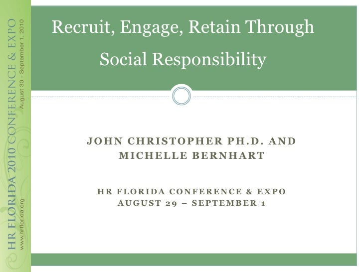 Recruit, Engage, Retain Through      Social Responsibility        JOHN CHRISTOPHER PH.D. AND         MICHELLE BERNHART    ...