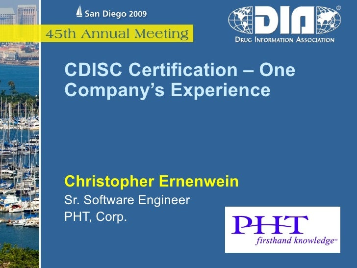 CDISC Certification – One Company's Experience    Christopher Ernenwein Sr. Software Engineer PHT, Corp.