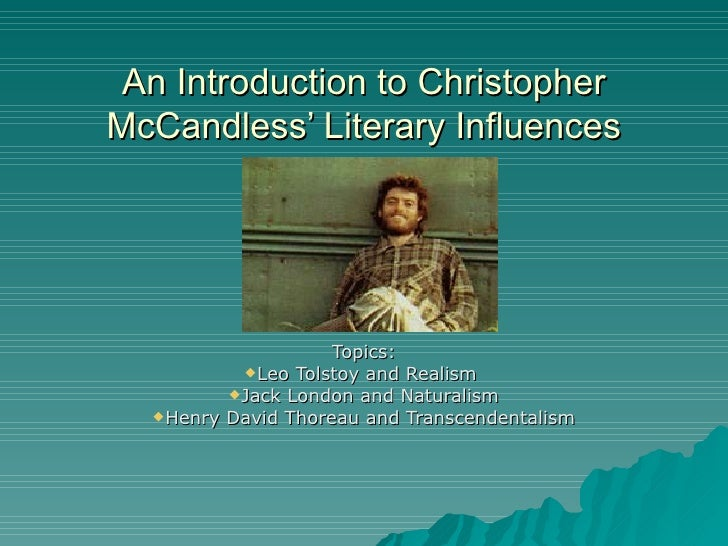An Introduction to ChristopherMcCandless' Literary Influences                    Topics:          Leo Tolstoy and Realism...