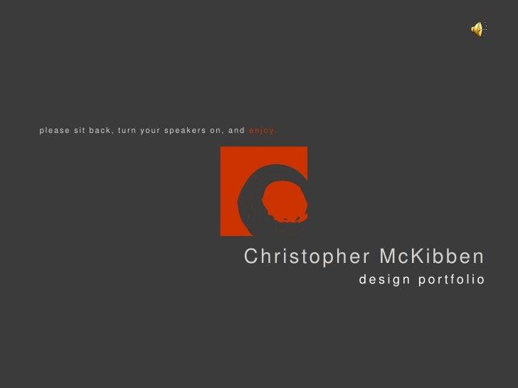 please sit back, turn your speakers on, and enjoy.<br />Christopher McKibben<br />design portfolio<br />