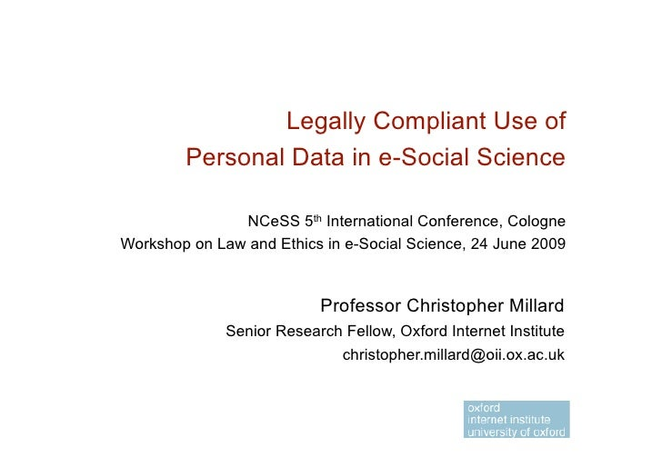 Legally Compliant Use of         Personal Data in e-Social Science                 NCeSS 5th International Conference, Col...