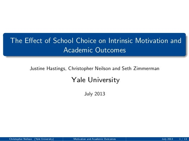 The Effect of School Choice on Intrinsic Motivation and Academic Outcomes Justine Hastings, Christopher Neilson and Seth Zi...