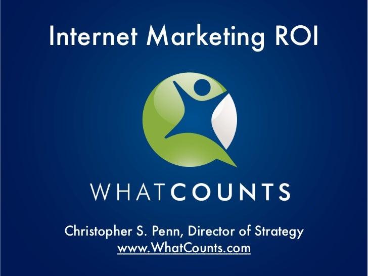 Internet Marketing ROI Christopher S. Penn, Director of Strategy          www.WhatCounts.com