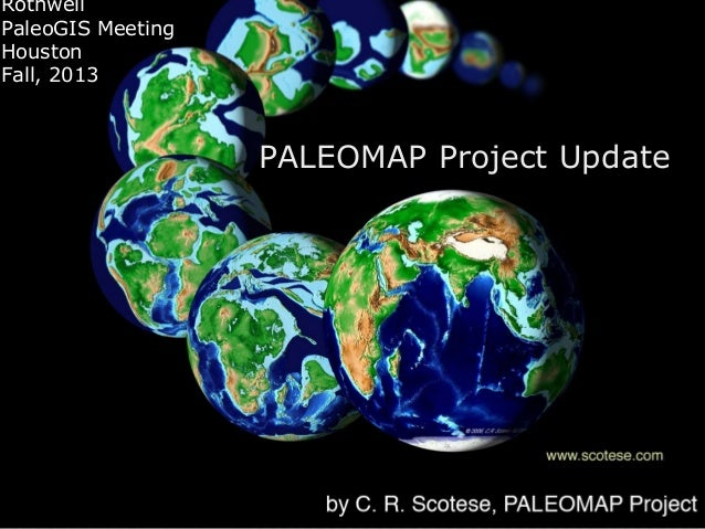 PALEOMAP Project Update by Christopher R. Scotese: 2013/Third Annual PaleoGIS & PaleoClimate Users Conference