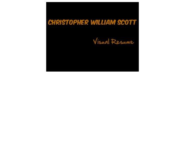 Christopher William Scott            Visual Resume