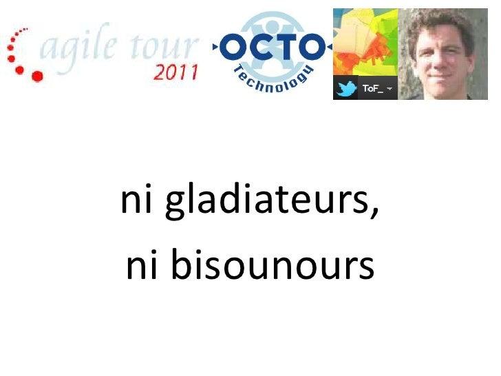 Agile Tour Nantes 2011 - Christophe thibaut   ni gladiateurs ni bisounours