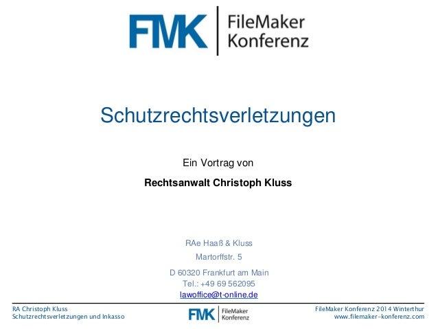 Schutzrechtsverletzungen  RA Christoph Kluss  Schutzrechtsverletzungen und Inkasso  FileMaker Konferenz 2014 Winterthur  w...