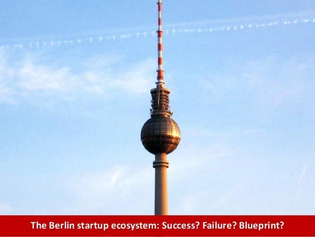 The Berlin startup ecosystem: Success? Failure? Blueprint?