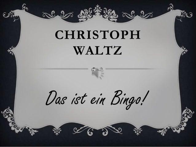 CHRISTOPH WALTZ Das ist ein Bingo!