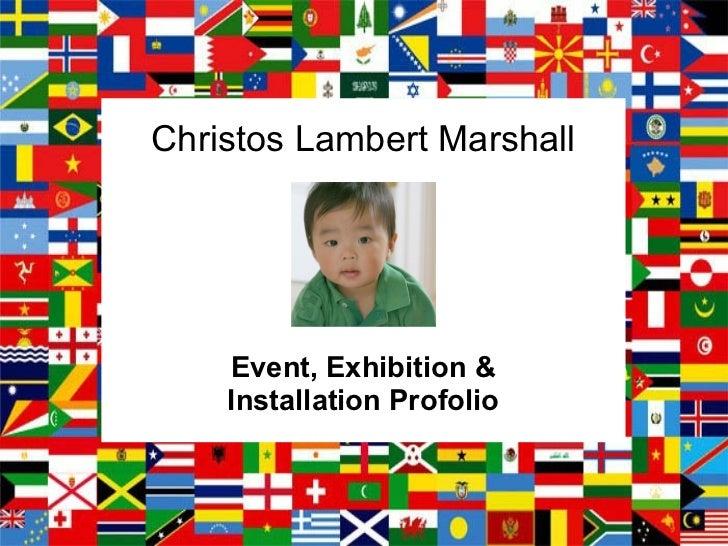 Christos Lambert Marshall    Event, Exhibition &    Installation Profolio