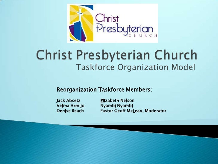 Christ Presbyterian Church<br />Taskforce Organization Model<br />Reorganization Taskforce Members:<br />Jack Absetz	Eliza...
