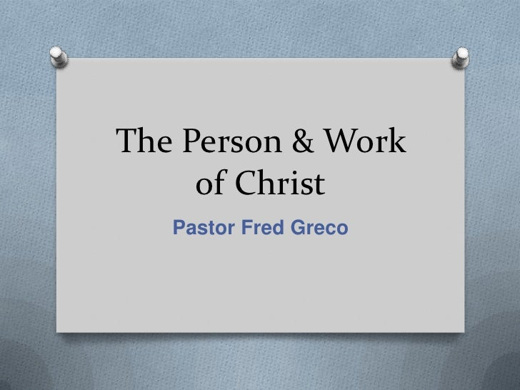 The Person & Work of Christ<br />Pastor Fred Greco<br />