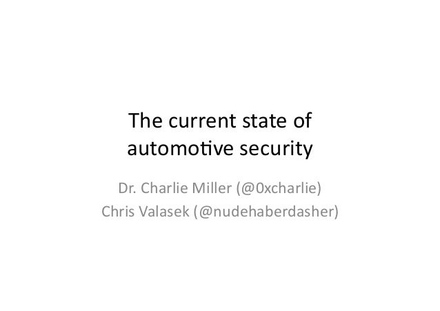 The	   current	   state	   of	   	    automo/ve	   security	    Dr.	   Charlie	   Miller	   (@0xcharlie)	    Chris	   Vala...