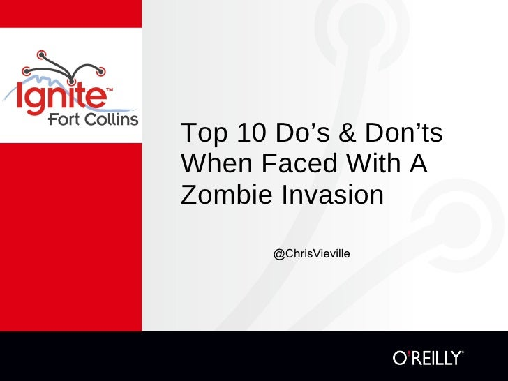 Top 10 Do's & Don'ts When Faced With A Zombie Invasion <ul><li>@ChrisVieville </li></ul>
