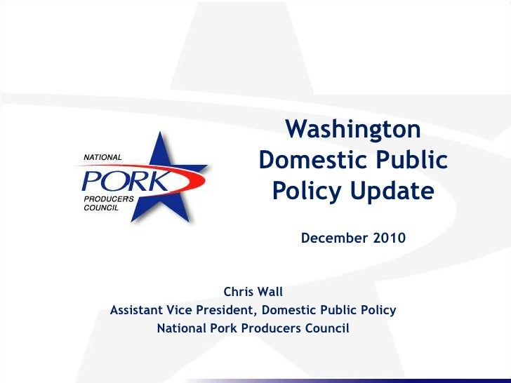 Chris Wall Assistant Vice President, Domestic Public Policy National Pork Producers Council Washington Domestic Public Pol...