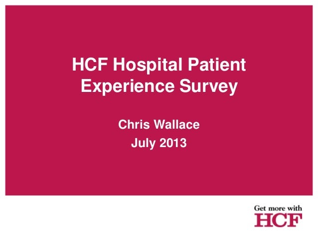 HCF Hospital Patient Experience Survey Chris Wallace July 2013