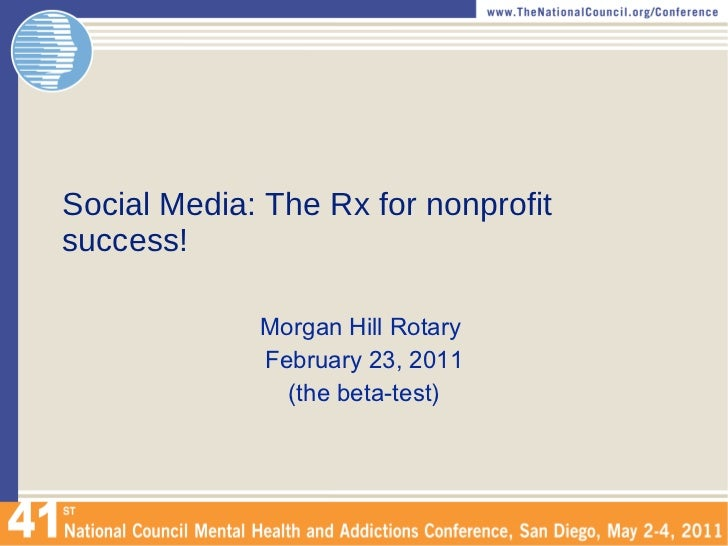 Social Media: The Rx for nonprofit success! Morgan Hill Rotary  February 23, 2011 (the beta-test)