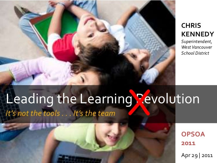 CHRIS KENNEDYSuperintendent, West Vancouver School District<br />X<br />Leading the Learning Revolution<br />It's not the ...