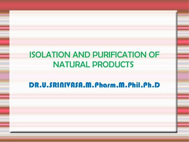ISOLATION AND PURIFICATION OF     NATURAL PRODUCTSDR.U.SRINIVASA,M.Pharm,M.Phil,Ph.D