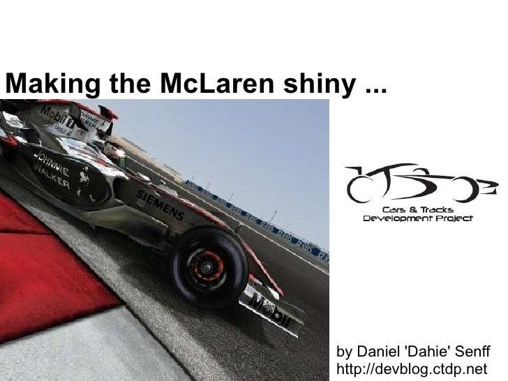 Making the McLaren shiny ... by Daniel 'Dahie' Senff http://devblog.ctdp.net